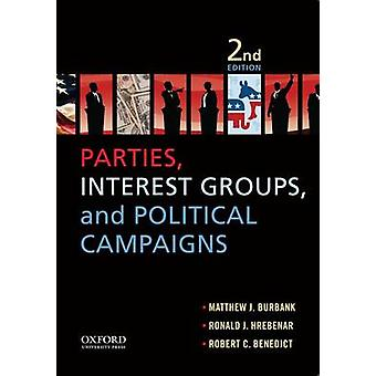 Parties Interest Groups and Political Campaigns by Burbank & Matthew J.