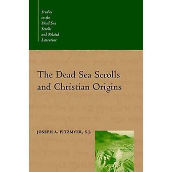 The Dead Sea Scrolls and Christian Origins by Fitzmyer & Joseph A.