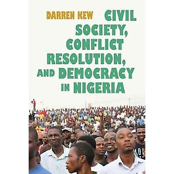 Civil Society Conflict Resolution and Democracy in Nigeria by Kew & Darren