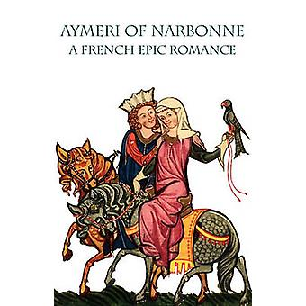 Aymeri of Narbonne A French Epic Romance by Newth & Michael A. H.