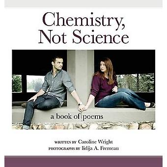 Chemistry Not Science A Book of Poems by Wright & Caroline