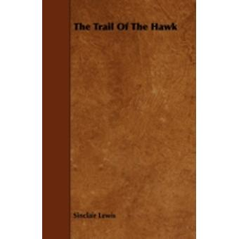 The Trail Of The Hawk by Lewis & Sinclair
