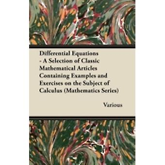 Differential Equations  A Selection of Classic Mathematical Articles Containing Examples and Exercises on the Subject of Calculus Mathematics Series by Various