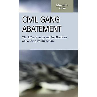 Civil Gang Abatement The Effectiveness and Implications of Policing by Injunction by Allan & Edward L.