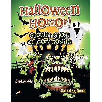 Halloween Horror Ghoulish Ghosts and Gory Goblins Coloring Book by Jupiter Kids