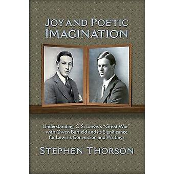 Joy and Poetic Imagination Understanding C. S. Lewiss Great War with Owen Barfield and its Significance for Lewiss Conversion and Writings by Thorson & Stephen