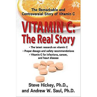 Vitamin C - The Real Story - The Remarkable and Controversial Story of