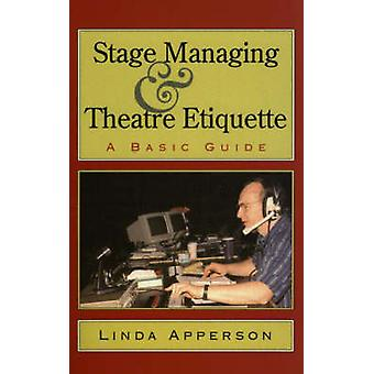 Stage Managing and Theatre Etiquette A Basic Guide by Apperson & Linda