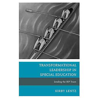 Transformational Leadership in Special Education Leading the IEP Team by Lentz & Kirby