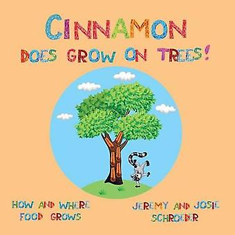 Cinnamon Does Grow On Trees How and Where Food Grows by Schroeder & Jeremy
