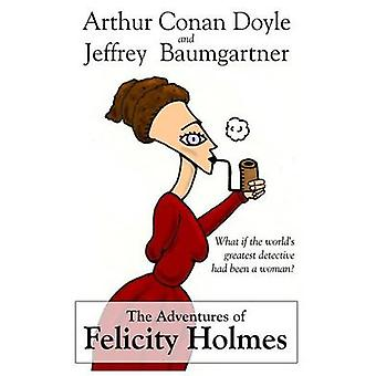 The Adventures of Felicity Holmes by Baumgartner & Jeffrey