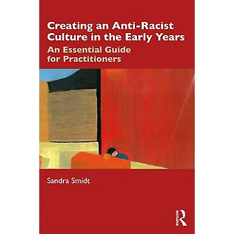 Creating an AntiRacist Culture in the Early Years by Sandra Smidt