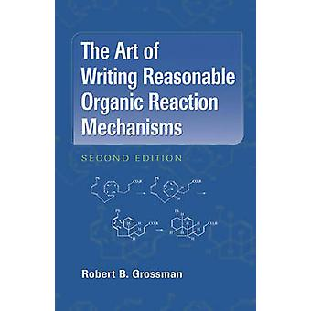 The Art of Writing Reasonable Organic Reaction Mechanisms by Robert B