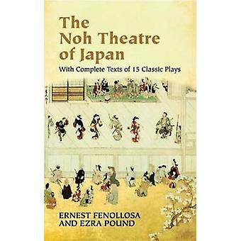 The Noh Theatre of Japan by Ernest Fenollsa - 9780486436999 Book