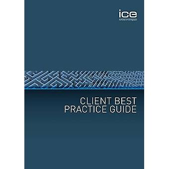 Client Best Practice Guide by ICE Best Practice Panel - 9780727736505