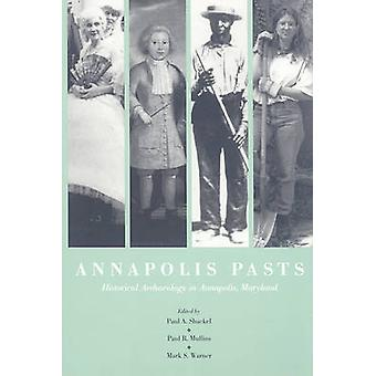 Annapolis Pasts - Historical Archaeology by Paul A. Shackel - 97808704