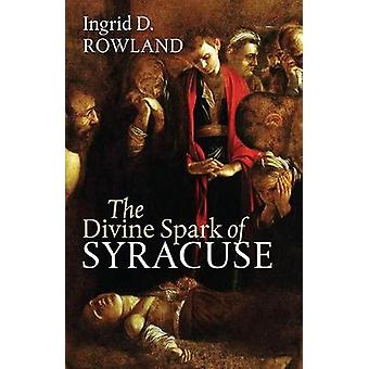 The Divine Spark of Syracuse by Ingrid Rowland - 9781512603040 Book