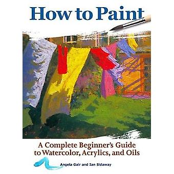 How to Paint - A Complete Beginners Guide to Watercolor - Acrylics - a