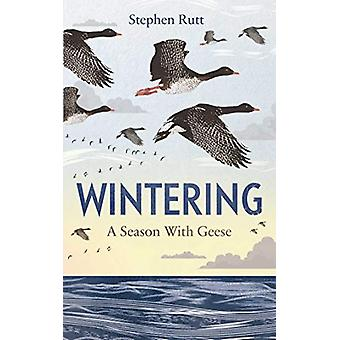 Wintering - A Season with Geese by Stephen Rutt - 9781783964543 Book