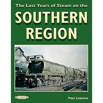 The Last Years of Steam on the Southern Region by Paul Leavens  SVMRC