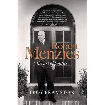 Robert Menzies - the art of politics by Troy Bramston - 9781912854561