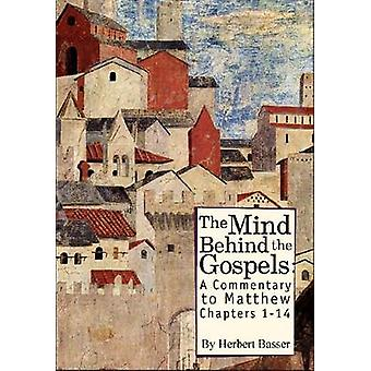 The Mind Behind the Gospels - A Commentary to Matthew Chapters 1-14 by