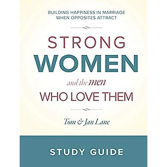 Strong Women and the Men Who Love Them - Study Guide - Building Happine