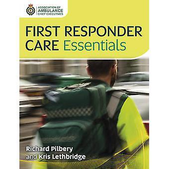 First Responder Care Essentials by Kris Lethbridge - Richard Pilbery