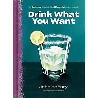 Drink What You Want - The Subjective Guide to Making Objectively Delic