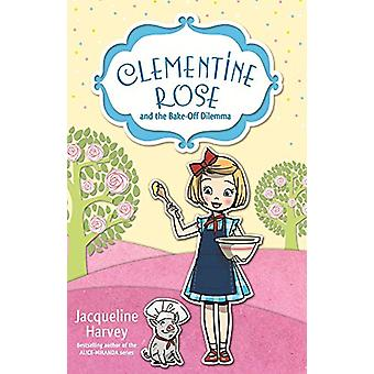 Clementine Rose and the Bake-Off Dilemma by Jacqueline Harvey - 97801