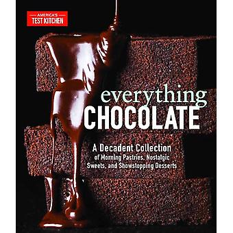 Everything Chocolate  A Decadent Collection of Morning Pastries Nostalgic Sweets and Showstopping Desserts by America s Test Kitchen