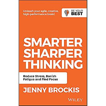 Smarter - Sharper Thinking - Reduce Stress - Banish Fatigue and Find F