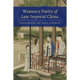Women's Poetry of Late Imperial China - Transforming the Inner Chamber