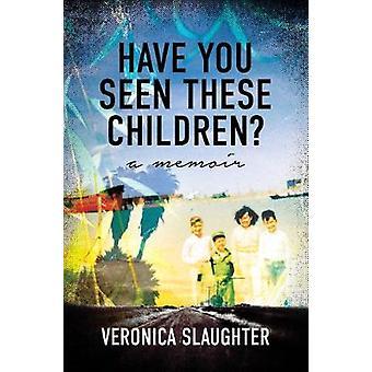 Have You Seen These Children A Memoir