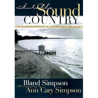 Into the Sound Country - A Carolinian's Coastal Plain by Ann Cary Simp