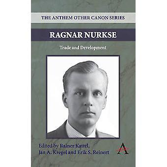 Ragnar Nurkse - Trade and Development by Rainer Kattel - 9780857283979