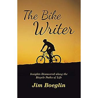 The Bike Writer - Insights Discovered Along the Bicycle Paths of Life