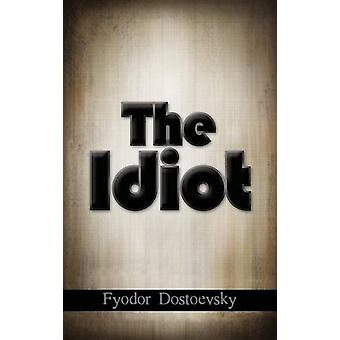 The Idiot by Fyodor Mikhailovich Dostoevsky - 9781613828311 Book