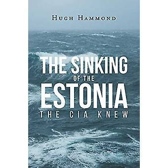 The Sinking of the Estonia - The CIA Knew by Hugh Hammond - 9781635684