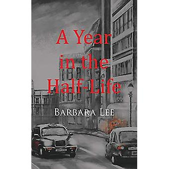A Year in the Half-Life by Barbara Lee - 9781789552409 Book