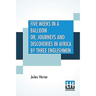 Five Weeks In A Balloon Or - Journeys And Discoveries In Africa By Th
