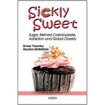Doentio Doce: Açúcar, Carboidrato Refinado, Vício e Obesidade Global