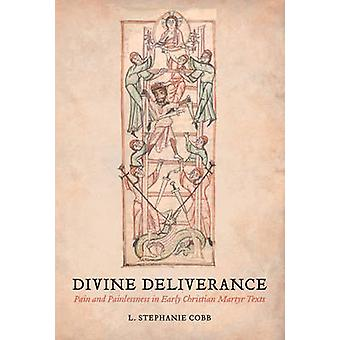 Divine Deliverance - Pain and Painlessness in Early Christian Martyr T
