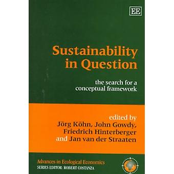Sustainability in Question The Search for a Conceptual Framework Advances in Ecological Economics series