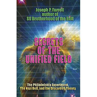 Secrets of the Unified Field  The Philadelphia Experiment the Nazi Bell and the Discarded Theory by Joseph P Farrell