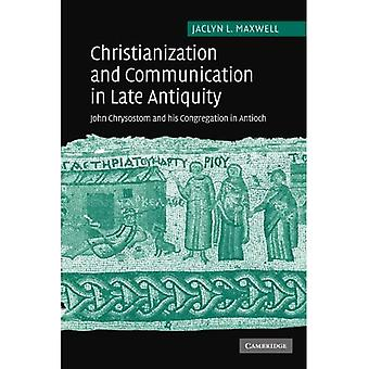 Christianization and Communication in Late Antiquity: John Chrysostom and His Congregation in Antioch
