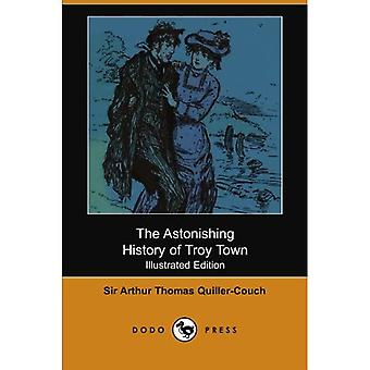 The Astonishing History of Troy Town (Illustrated Edition) (Dodo Press)
