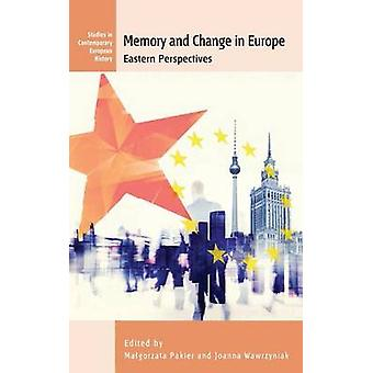 Memory and Change in Europe  Eastern Perspectives by Edited by Malgorzata Pakier & Edited by Joanna Wawrzyniak