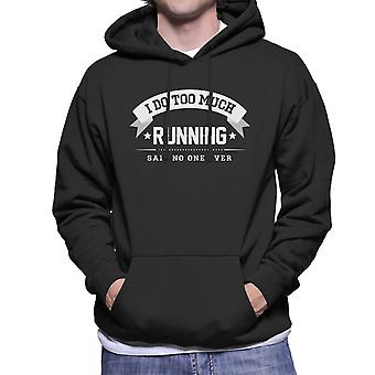 I Do Too Much Running Said No One Ever Men's Hooded Sweatshirt