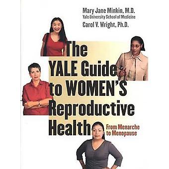 O guia de Yale à saúde reprodutiva da mulher - da menarca para Menop